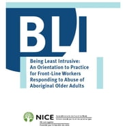 Being Least Intrusive - An Orientation to Practice for Front-Line Workers Responding to Abuse of Aboriginal Older Adults ebook by National Initiative for the Care of the Elderly