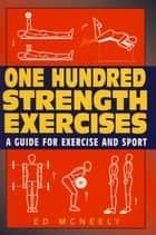 One Hundred Strength Exercises ebook by Ed Mcneely