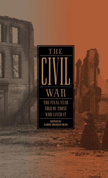 The Civil War: The Final Year Told by Those Who Lived It (LOA #250) ebook by
