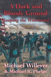 A Dark and Bloody Ground - Reaping the Whirlwind ebook by Michael Willever & Michael R. Phelps