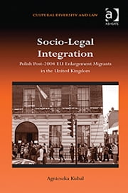 Socio-Legal Integration - Polish Post-2004 EU Enlargement Migrants in the United Kingdom ebook by Dr Agnieszka Kubal,Dr Prakash Shah