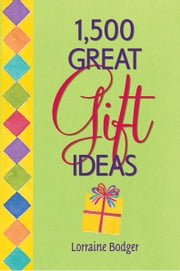 1,500 Great Gift Ideas ebook by Lorraine Bodger