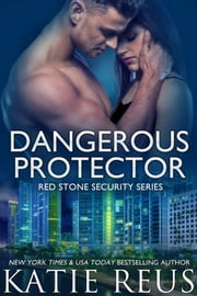 Dangerous Protector ebook by Katie Reus