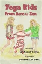 Yoga Kids from Acro to Zen ebook by Lori Russell-Siemer