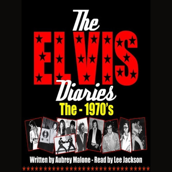 The Elvis Diaries - The 1970's audiobook by Aubrey Malone