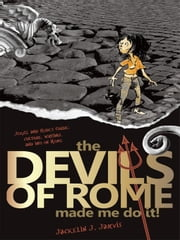 The Devils in Rome Made Me Do It!: Rome: History, Tourism, Information, and Fun Together ebook by Jarvis, Jackelin J