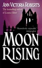 Moon Rising ebook by Ann Victoria Roberts