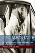 Cinnamon Latte: Adult Erotic Short Story ebook by Sasha McLean