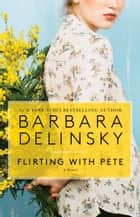 Flirting with Pete - A Novel eBook by Barbara Delinsky