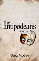 The Antipodeans ebook by Greg McGee