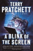 A Blink of the Screen - Collected Shorter Fiction ebook by Terry Pratchett