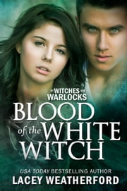 Of Witches and Warlocks: Blood of the White Witch ebook by Lacey Weatherford