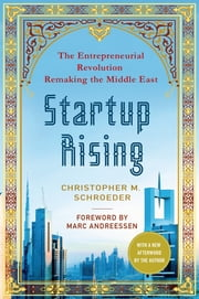 Startup Rising - The Entrepreneurial Revolution Remaking the Middle East ebook by Christopher M. Schroeder,Marc Andreessen,Marc Andreessen