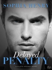 Delayed Penalty - A Pilots Hockey Novel ebook by Sophia Henry