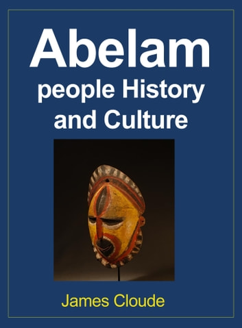 Abelam people History and Culture - Tradition and Social Environment ebook by James Cloude