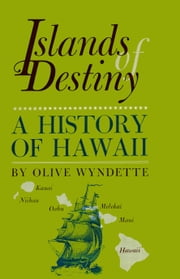Islands of Destiny - A History of Hawaii ebook by Olive Wyndette