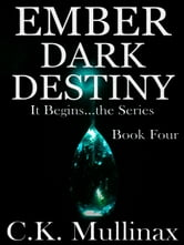 Ember Dark Destiny (Book Four) ebook by C.K. Mullinax