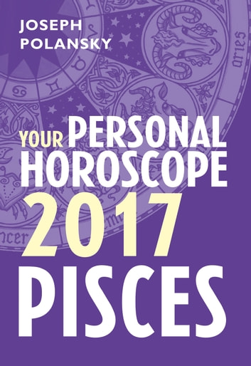 Pisces 2017: Your Personal Horoscope ebook by Joseph Polansky