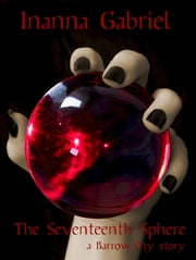 The Seventeenth Sphere - Barrow City Stories, #4 ebook by Inanna Gabriel
