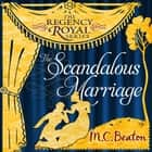 The Scandalous Marriage - Regency Royal 20 audiobook by M.C. Beaton