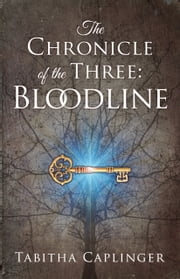 The Chronicle of the Three: Bloodline ebook by Tabitha Caplinger