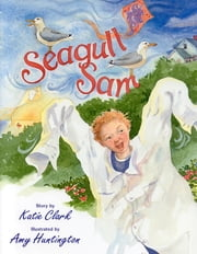 Seagull Sam ebook by Katherine Clark,Amy Huntington