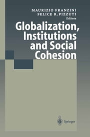 Globalization, Institutions and Social Cohesion ebook by Maurizio Franzini,Felice R. Pizzuti