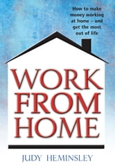 Work From Home - How to make money working at home - and get the most out of life ebook by Judy Heminsley