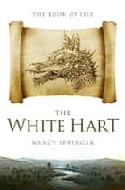 The White Hart ebook by Nancy Springer