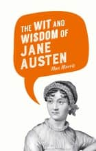The Wit and Wisdom of Jane Austen ebook by Max Morris