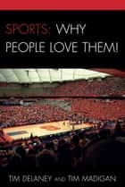 Sports: Why People Love Them! eBook by Tim Madigan, Tim Delaney