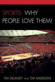Sports: Why People Love Them! ebook by Tim Madigan,Tim Delaney