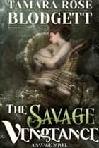 The Savage Vengeance (#4) ebook by Tamara Rose Blodgett