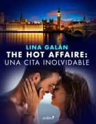 The Hot Affaire: una cita inolvidable ebook by Lina Galán
