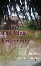 The Vine Fraternity ebook by Alex Ryan