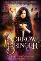 Sorrow Bringer ebook by Juliana Haygert