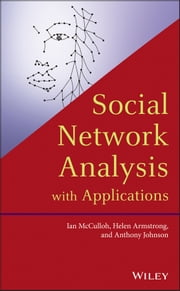 Social Network Analysis with Applications ebook by Ian McCulloh,Helen Armstrong,Anthony Johnson