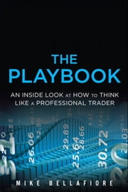 The PlayBook - An Inside Look at How to Think Like a Professional Trader ebook by Mike Bellafiore
