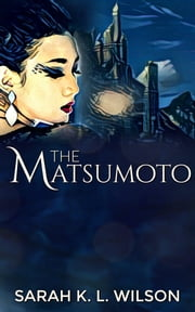 The Matsumoto - an epic tale of young adult space adventure ebook by Sarah K. L. Wilson