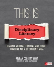 This Is Disciplinary Literacy - Reading, Writing, Thinking, and Doing . . . Content Area by Content Area ebook by ReLeah Cossett Lent