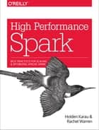 High Performance Spark - Best Practices for Scaling and Optimizing Apache Spark ebook by Holden Karau, Rachel Warren
