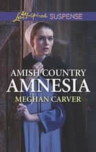 Amish Country Amnesia ebook by Meghan Carver