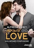 Nos infinies confusions - Infinite Love, T5 ebook by Alfreda Enwy