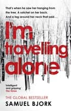 I'm Travelling Alone - (Munch and Krüger Book 1) ebook by Samuel Bjork