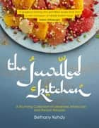 The Jewelled Kitchen - A Stunning Collection of Lebanese, Moroccan and Persian Recipes ebook by Bethany Kehdy