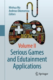 Serious Games and Edutainment Applications - Volume II ebook by Minhua Ma, Andreas Oikonomou
