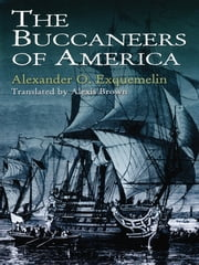 The Buccaneers of America ebook by Alexander O. Exquemelin