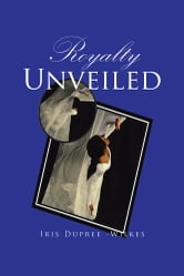 Royalty Unveiled ebook by Iris Dupree -Wilkes