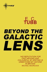 Beyond the Galactic Lens - Cap Kennedy Book 16 ebook by E.C. Tubb