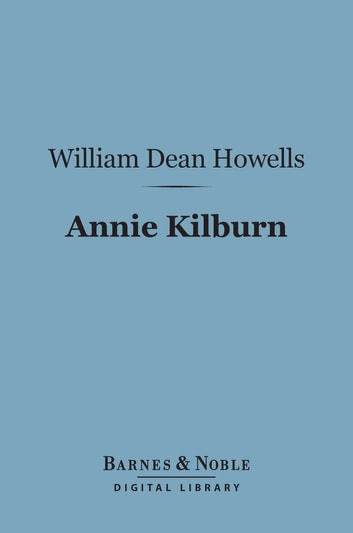 Annie Kilburn (Barnes & Noble Digital Library) ebook by William Dean Howells